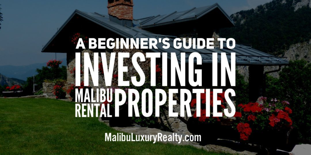 A Beginner's Guide to Investing in Malibu Rental Properties