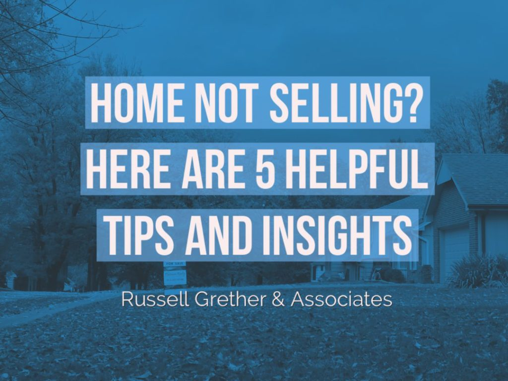 Home Not Selling? Here are 5 Tips and Insights to Help | Russell Grether & Associates